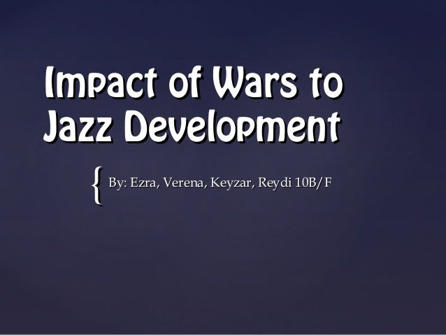 Jazz music ppt jazz music ppt impact of wars tojazz development by ezra verena keyzar toneelgroepblik Choice Image
