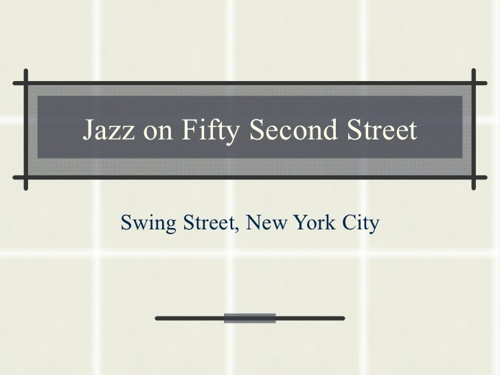 Jazz on Fifty Second Street Swing Street, New York City