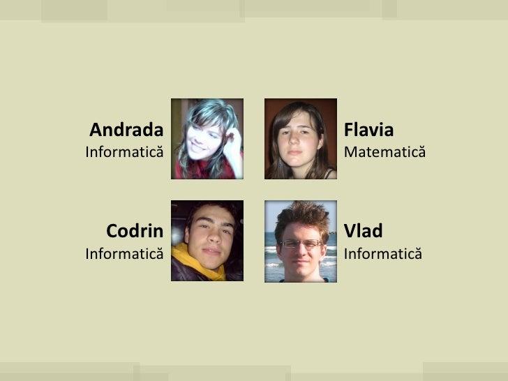 Andrada       Flavia Informatică   Matematică      Codrin      Vlad Informatică   Informatică