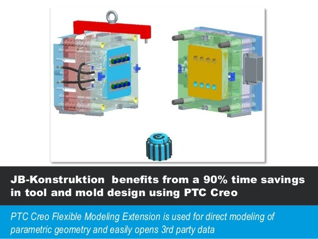 JB-Konstruktion benefits from a 90% time savings in tool and mold design using PTC Creo PTC Creo Flexible Modeling Extensi...