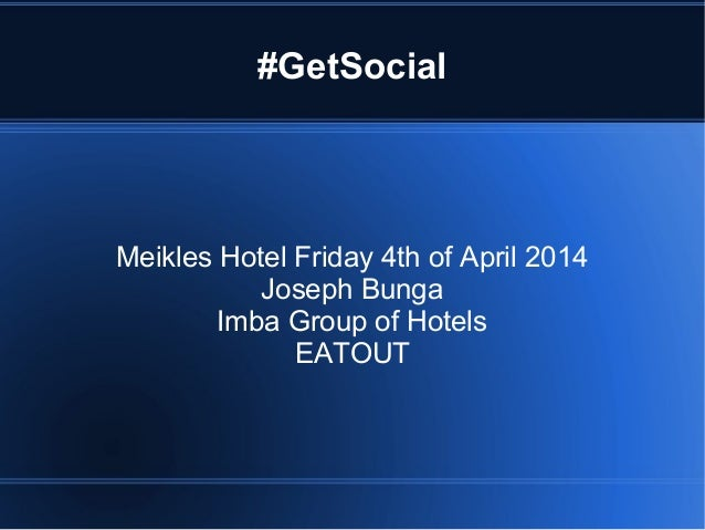 #GetSocial Meikles Hotel Friday 4th of April 2014 Joseph Bunga Imba Group of Hotels EATOUT