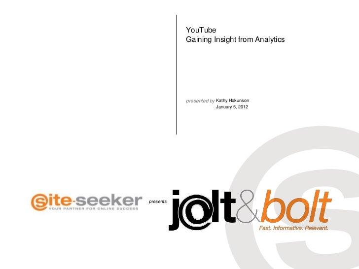 YouTube           Gaining Insight from Analytics           presented by Kathy Hokunson                       January 5, 20...