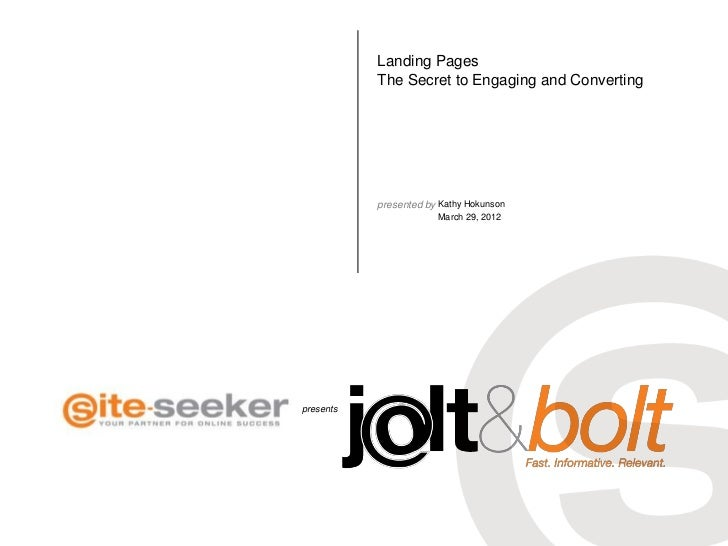 Landing Pages           The Secret to Engaging and Converting           presented by Kathy Hokunson                       ...