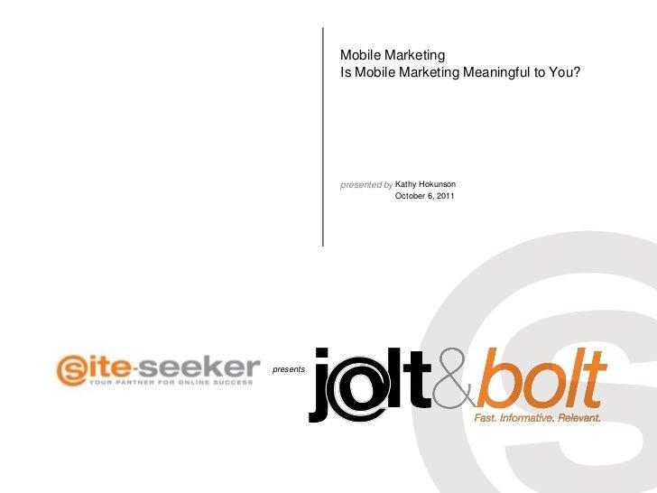 Mobile MarketingIs Mobile Marketing Meaningful to You?<br />Kathy Hokunson<br />October 6, 2011<br />