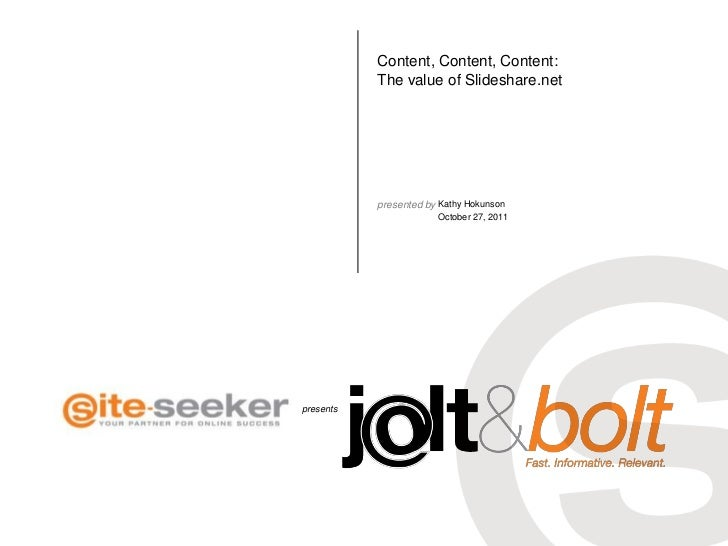 Content, Content, Content:           The value of Slideshare.net           presented by Kathy Hokunson                    ...