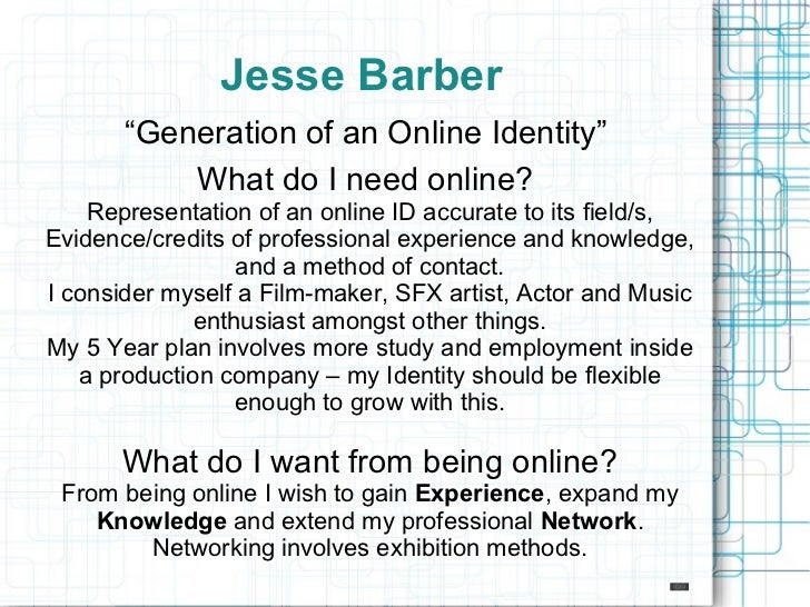 """Jesse Barber       """"Generation of an Online Identity""""           What do I need online?    Representation of an online ID a..."""