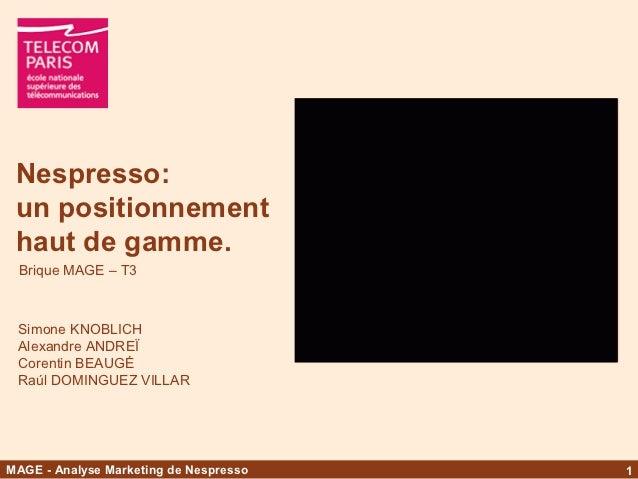 Nespresso: un positionnement haut de gamme. Brique MAGE – T3 Simone KNOBLICH Alexandre ANDREÏ Corentin BEAUGÉ Raúl DOMINGU...