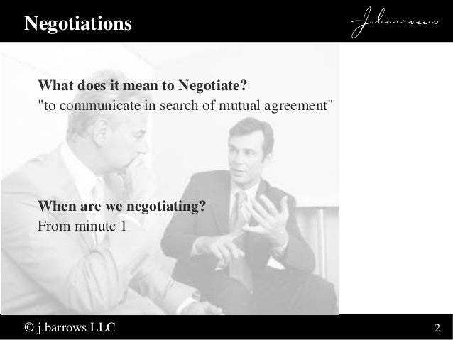 """2  Negotiations  What does it mean to Negotiate?  """"to communicate in search of mutual agreement""""  When are we negotiating?..."""