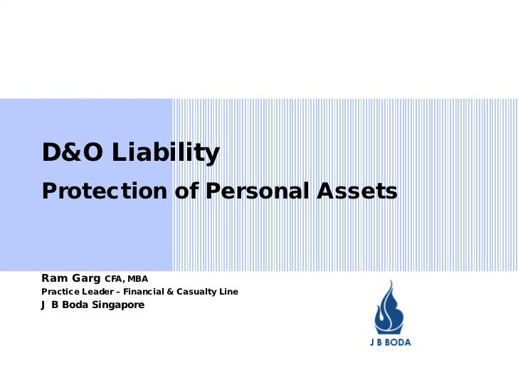 D&O LiabilityProtection of Personal AssetsRam Garg     CFA, MBAPractice Leader – Financial & Casualty LineJ B Boda Singapore