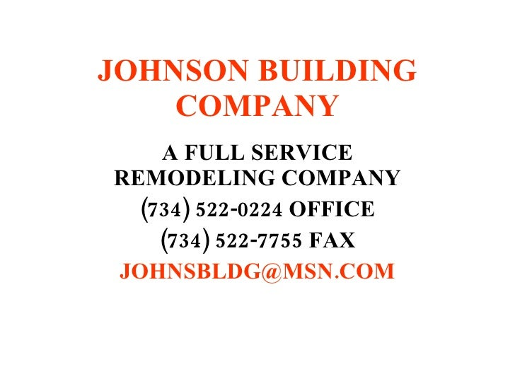 JOHNSON BUILDING COMPANY A FULL SERVICE REMODELING COMPANY (734) 522-0224 OFFICE (734) 522-7755 FAX [email_address]