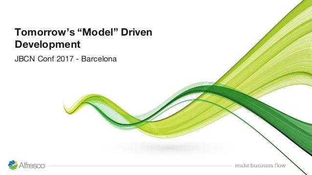 "Tomorrow's ""Model"" Driven Development JBCN Conf 2017 - Barcelona"