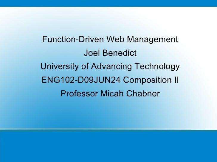Function-Driven Web Management Joel Benedict University of Advancing Technology ENG102-D09JUN24 Composition II Professor M...