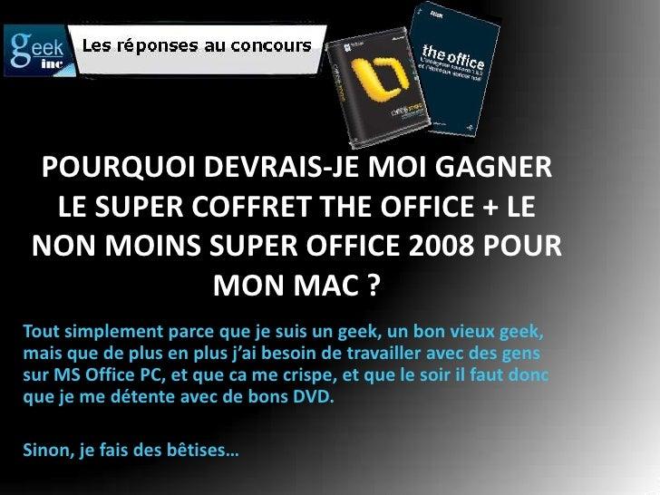 Pourquoi devrais-je moi gagner le super coffret the office + le non moins super office 2008 pour mon mac ?<br />Tout simpl...