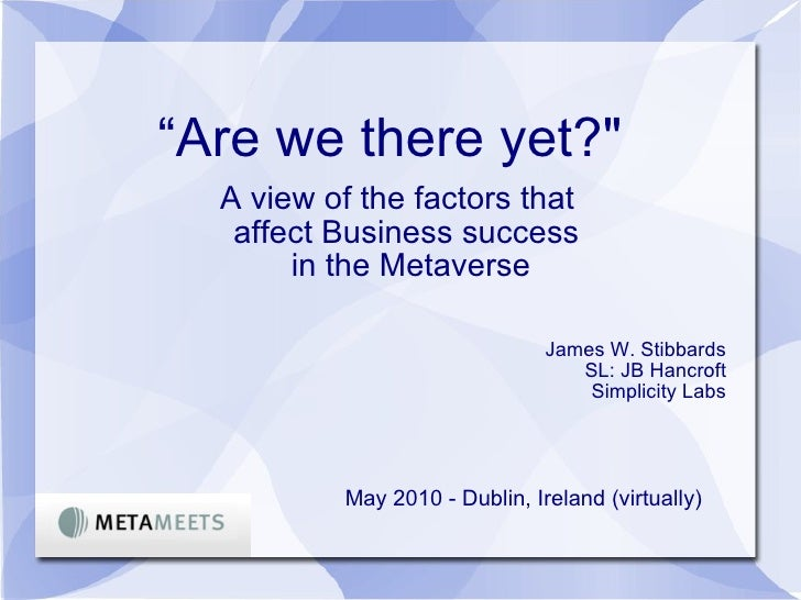 "<ul><li>"" Are we there yet?""  </li></ul><ul><li>A view of the factors that affect Business success  in the Metaverse ..."