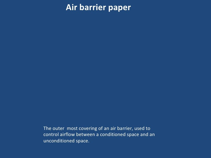 Air barrier paper <ul><li>The outer  most covering of an air barrier, used to control airflow between a conditioned space ...