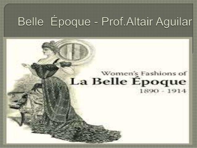 A Belle Époque (expressão francesa que  significa bela época) foi um período de  cultura cosmopolita na história da  Euro...
