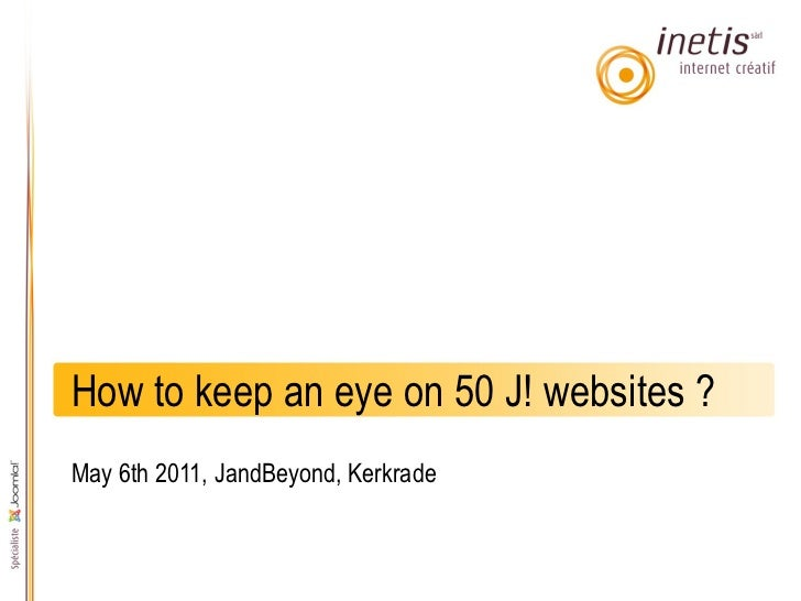 How to keep an eye on 50 J! websites ?May 6th 2011, JandBeyond, Kerkrade
