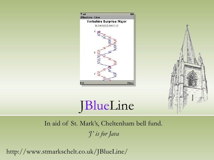 J Blue Line In aid of St. Mark's, Cheltenham bell fund. ' J' is for Java http://www.stmarkschelt.co.uk/JBlueLine/