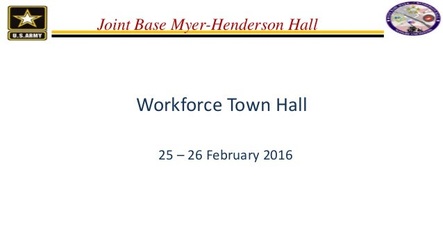Workforce Town Hall 25 – 26 February 2016 Joint Base Myer-Henderson Hall