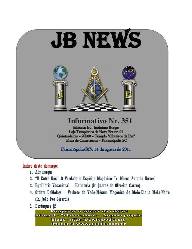 JB NEWS Informativo Nr. 351 Editoria: Ir Jerônimo Borges Loja Templários da Nova Era nr. 91 Quintas-feiras – 20h00 – Temp...