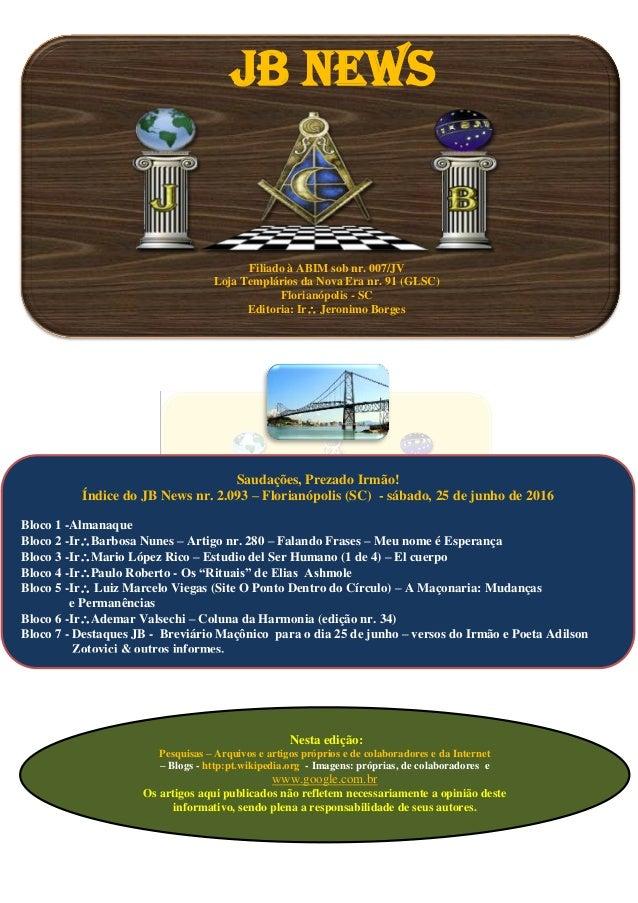 JB NEWS Filiado à ABIM sob nr. 007/JV Loja Templários da Nova Era nr. 91 (GLSC) Florianópolis - SC Editoria: Ir Jeronimo ...