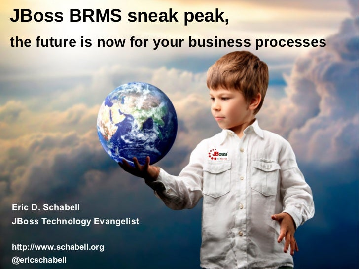 JBoss BRMS sneak peak,the future is now for your business processesEric D. SchabellJBoss Technology Evangelisthttp://www.s...