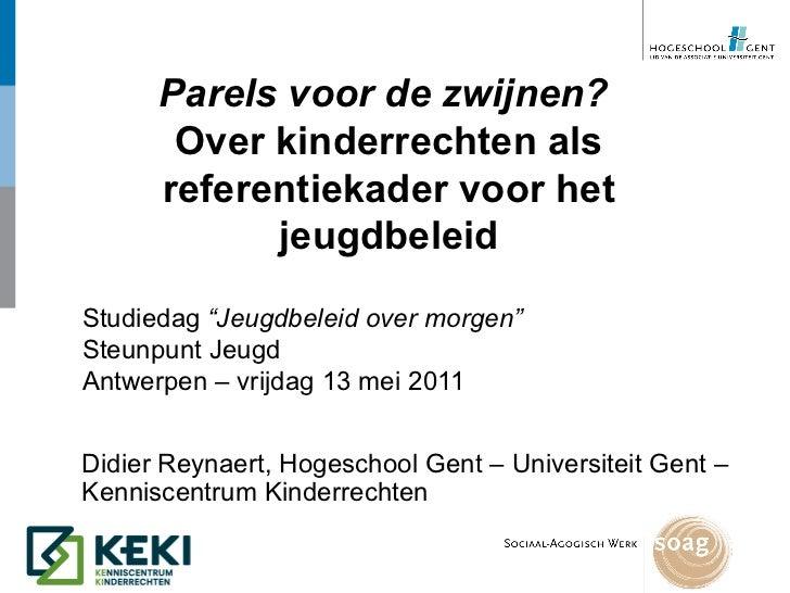 """Parels voor de zwijnen?  Over kinderrechten als referentiekader voor het jeugdbeleid Studiedag  """"Jeugdbeleid over morgen"""" ..."""