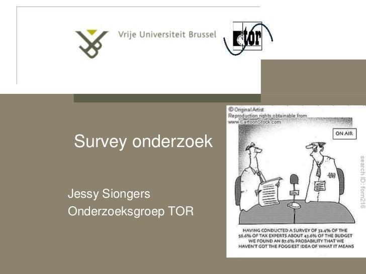 Survey onderzoek<br />Jessy Siongers<br />Onderzoeksgroep TOR<br />