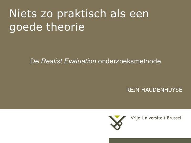 Niets zo praktisch als een goede theorie REIN HAUDENHUYSE  De  Realist Evaluation  onderzoeksmethode