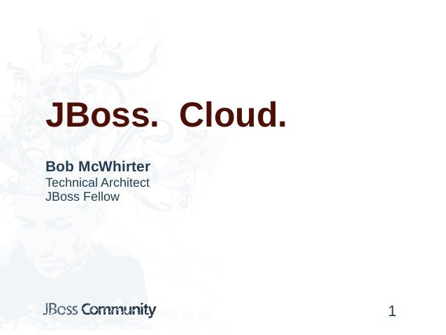 JBoss. Cloud. Bob McWhirter Technical Architect JBoss Fellow 1