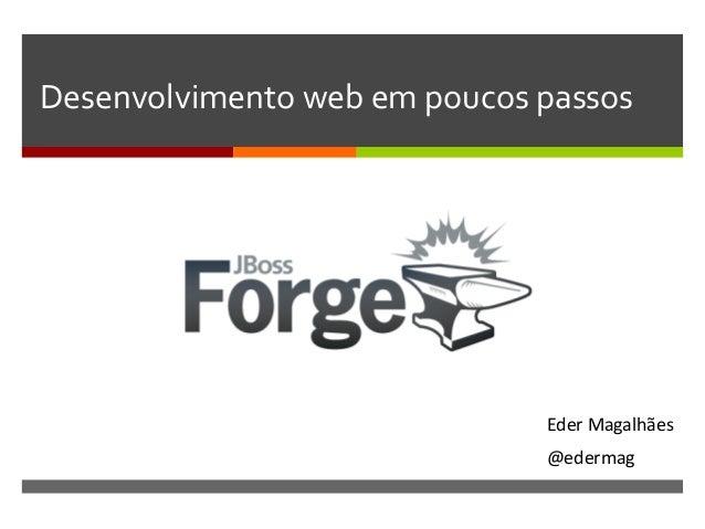 Desenvolvimento  web  em  poucos  passos    Eder  Magalhães   @edermag