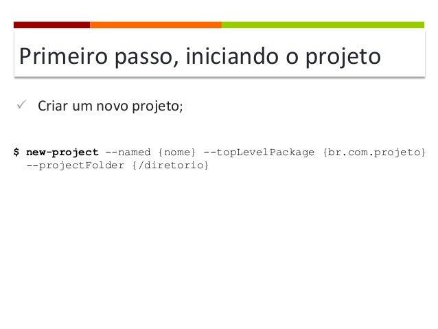 Primeiro  passo,  iniciando  o  projeto   ü Criar  um  novo  projeto;   $ new-project --named {nome} -...