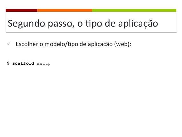 Segundo  passo,  o  ]po  de  aplicação   ü Escolher  o  modelo/]po  de  aplicação  (web):   $ sc...