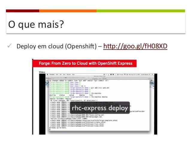 O  que  mais?   ü Deploy  em  cloud  (OpenshiP)  –  hqp://goo.gl/fH08XD