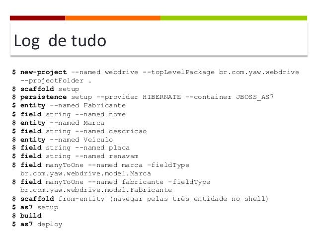 Log    de  tudo   $ new-project –-named webdrive --topLevelPackage br.com.yaw.webdrive --projectFolder . $ scaffol...
