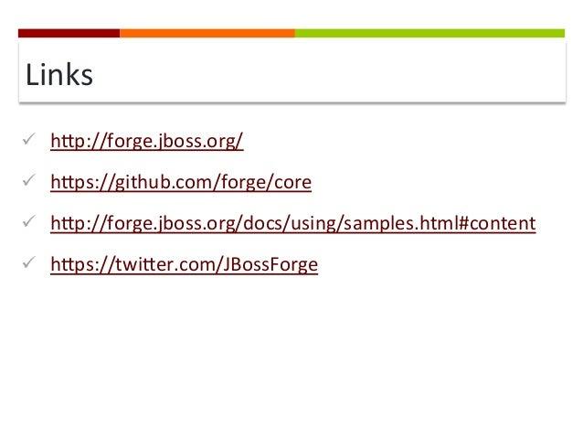 Links   ü hqp://forge.jboss.org/   ü hqps://github.com/forge/core   ü hqp://forge.jboss.org/docs/using/samples...