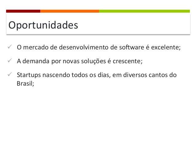 Oportunidades   ü O  mercado  de  desenvolvimento  de  soPware  é  excelente;   ü A  demanda  po...