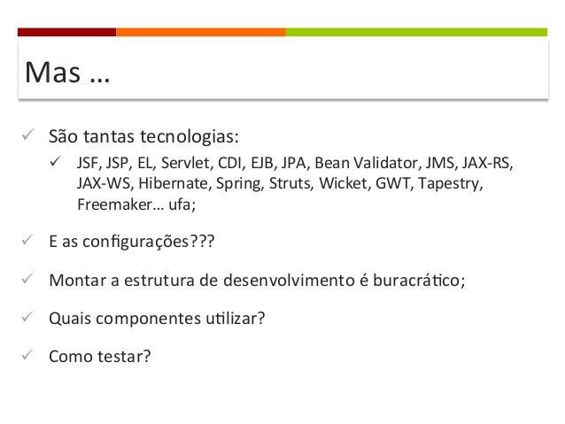 Mas  …   ü São  tantas  tecnologias:   ü JSF,  JSP,  EL,  Servlet,  CDI,  EJB,  JPA,  Bean  ...
