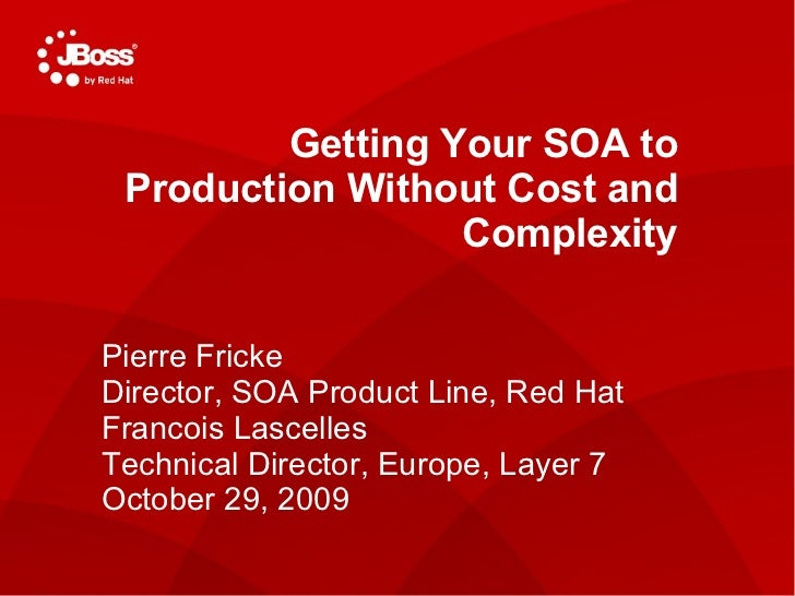 TITLE SLIDE: HEADLINE Presenter name Title, Red Hat Date   Getting Your SOA to Production Without Cost and Complexity Pier...