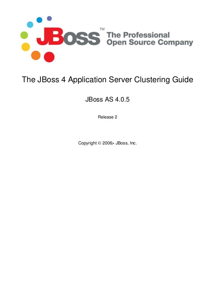 The JBoss 4 Application Server Clustering Guide                  JBoss AS 4.0.5                        Release 2          ...
