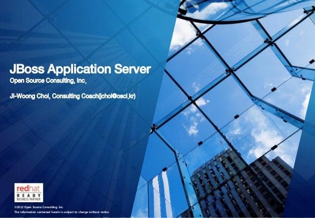 JBoss Application Server    Open Source Consulting, Inc.    Ji-Woong Choi, Consulting Coach(jchoi@osci.kr)        ©2012 Op...