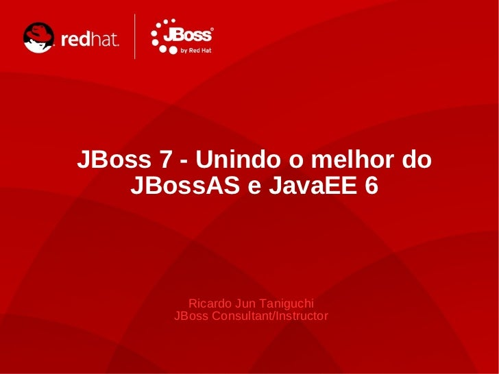 TITLE SLIDE: HEADLINE    JBoss 7 - Unindo o melhor do       JBossAS e JavaEE 6             Ricardo Jun Taniguchi          ...