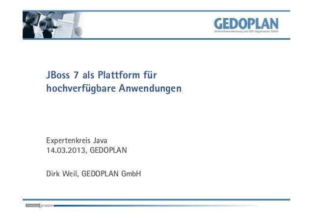 JBoss 7 als Plattform fürhochverfügbare AnwendungenExpertenkreis Java14.03.2013, GEDOPLANDirk Weil, GEDOPLAN GmbH