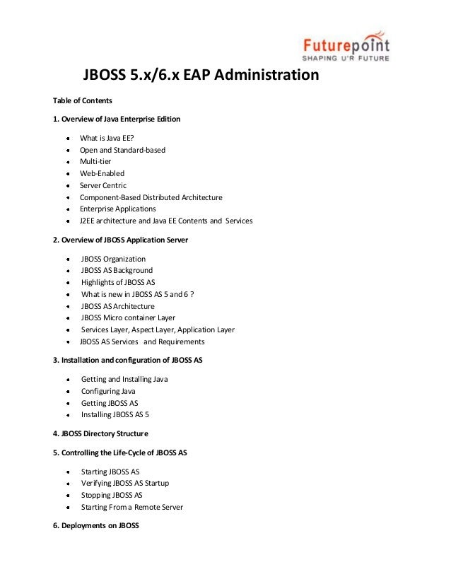 JBOSS 5.x/6.x EAP Administration Table of Contents 1. Overview of Java Enterprise Edition What is Java EE? Open and Standa...