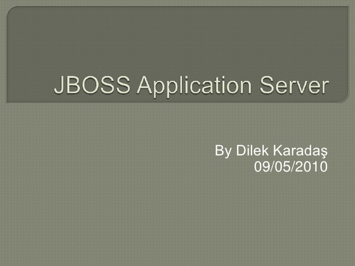 JBOSS Application Server<br />By Dilek Karadaş<br />09/05/2010<br />