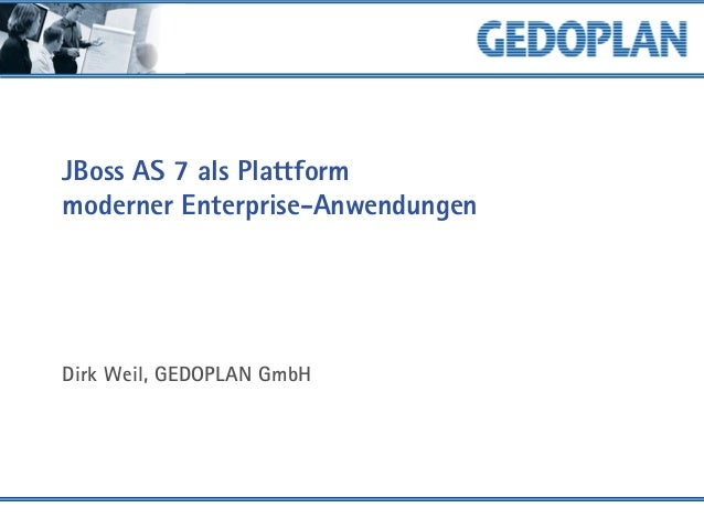 JBoss AS 7 als Plattform moderner Enterprise-Anwendungen Dirk Weil, GEDOPLAN GmbH