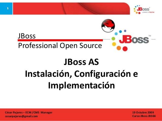 JBoss Professional Open Source  JBoss AS Instalación, Configuración e Implementación César Pajares – ECM /CMS Manager cesa...