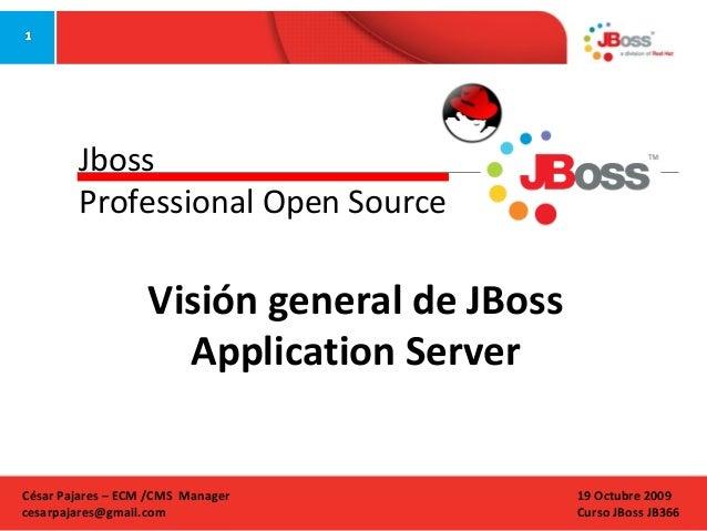 Jboss Professional Open Source  Visión general de JBoss Application Server  César Pajares – ECM /CMS Manager cesarpajares@...