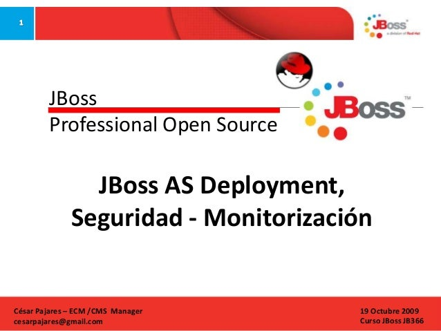 JBoss Professional Open Source  JBoss AS Deployment, Seguridad - Monitorización  César Pajares – ECM /CMS Manager cesarpaj...