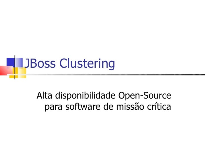 JBoss Clustering Alta disponibilidade Open-Source para software de missão crítica